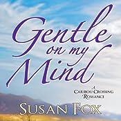 Gentle On My Mind: A Caribou Crossing Romance | Susan Fox