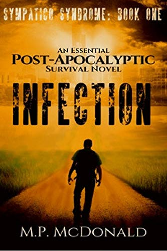 Infection: An Essential  Post-Apocalyptic Survival Novel (Sympatico Syndrome Book 1) by [McDonald, M.P.]