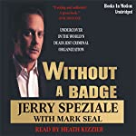 Without a Badge: Undercover in the World's Deadliest Criminal Organization | Jerry Speziale,Mark Seal