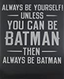 1 X Always Be Yourself Unless You Can Be Batman – Fridge Magnet Refrigerator