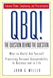 img - for QBQ! The Question Behind the Question: Practicing Personal Accountability in business and in Life by Miller, John G. (2001) Paperback book / textbook / text book