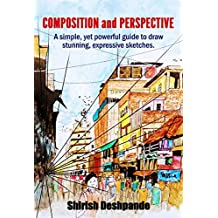 Composition and Perspective: A simple, yet powerful guide to draw stunning, expressive sketches