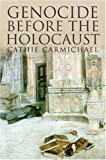 Genocide Before the Holocaust, Cathie Carmichael, 0300121172