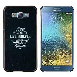 EJOOY---Cubierta de la caja de protección para la piel dura ** Samsung Galaxy E7 E700 ** --vivir para siempre valiente texto cautelosos cartel