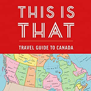 This Is That: Travel Guide to Canada Hörbuch