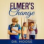 Elmer's Change    Dr. Moose