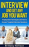 Interview & Get Any Job You Want: Employment Techniques & How to Answer Toughest Interview Questions *FREE BONUS 'Mindfulness for Beginners' included (Job ... Success, Interview Preparation, Make Money)