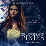 The Trouble with Pixies: Edinburgh Elementals, Book 1 | Gayle Ramage
