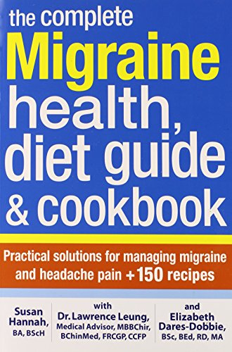 The Complete Migraine Health, Diet Guide and Cookbook: Practical Solutions For Managing Migraine and Headache Pain Plus