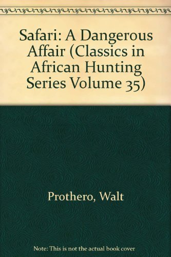 Safari: A Dangerous Affair (Classics in African Hunting Series Volume 35) by Walt Prothero (2000-02-03) - Safari Dangerous Series