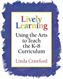 img - for Lively Learning: Using the Arts to Teach the K-8 Curriculum by Crawford, Linda (2004) Paperback book / textbook / text book