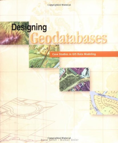 Designing Geodatabases: Case Studies in GIS Data Modeling by Brand: Esri Press