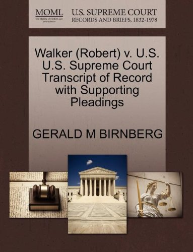 Walker (Robert) v. U.S. U.S. Supreme Court Transcript of Record with Supporting Pleadings