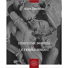 L'érotisme divinisé – Le temple hindou (French Edition)