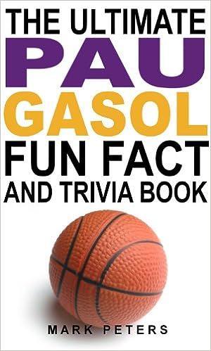 The Ultimate Pau Gasol Fun Fact And Trivia Book