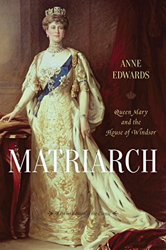 Matriarch: Queen Mary and the House of - Elizabeth George Queen Vi King