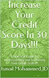 Increase Your Credit Score In 30 Days!!!: A Practical Guide To Understanding and Improving Your Credit Score!!!
