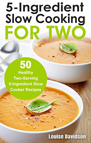 5 Ingredient Slow Cooking for Two: 50 Healthy Two-Serving 5 Ingredient Slow Cooker Recipes by [Davidson, Louise]