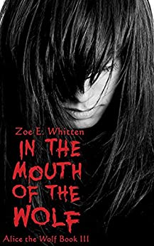 In the Mouth of the Wolf (Alice the Wolf Book 3) by [Whitten, Zoe E.]