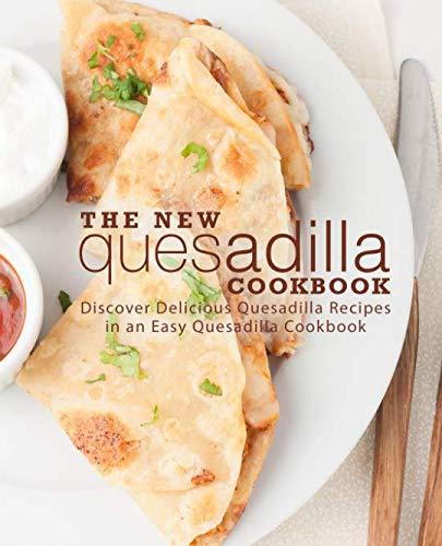 The New Quesadilla Cookbook: Discover Delicious Quesadilla Recipes in an Easy Quesadilla Cookbook (2nd Edition) by BookSumo Press