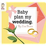 Baby Plan My Wedding (Baby Be of Use)