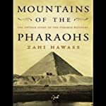 Mountains of the Pharaohs: The Untold Story of the Pyramid Builders | Zahi Hawass
