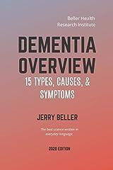 DEMENTIA OVERVIEW: 15 Dementia Types, Causes, & Symptoms (Dementia Risk Factors, Symptoms, Diagnosis, Stages, Treatment, & Prevention) Paperback