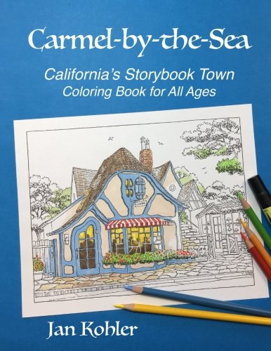 Carmel-by-the-Sea: California's Storybook Town Coloring Book for All (Kohler Colors)