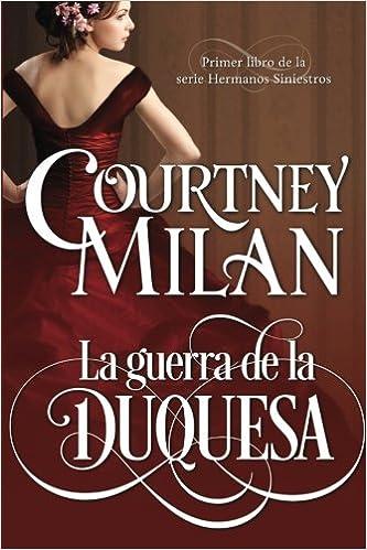 La guerra de la duquesa (Los hermanos siniestros) (Volume 1) (Spanish Edition): Courtney Milan, Angeles Aragon Lopez: 9781499144680: Amazon.com: Books