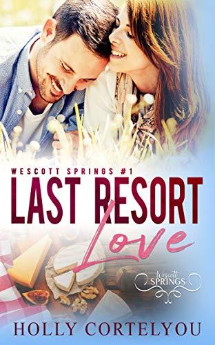 Last Resort Love: Wescott Springs Romance #1