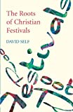 The Roots of Christian Festivals, David Self, 0281056811
