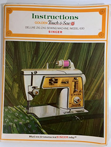 Singer Model 630 Golden Touch & Sew Instructions (Deluxe Zig-Zag Sewing Machine)