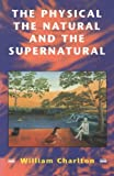 The Physical, the Natural and the Supernatural, Charlton, William, 0722068107