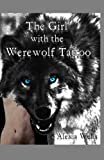 The Girl with the Werewolf Tattoo, Alexia Wells, 148406688X