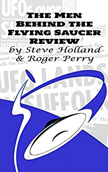 The Men Behind the Flying Saucer Review (English Edition) de [Holland, Steve, Perry, Roger]