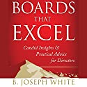 Boards That Excel: Candid Insights and Practical Advice for Directors Audiobook by B. Joseph White Narrated by Wayne Shepherd