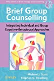 img - for Brief Group Counseling: Integrating Individual and Group Cognitive-Behavioural Approaches book / textbook / text book