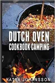 Dutch Oven Cookbook Camping 50 Quick Amp Easy Dutch Oven