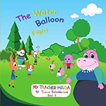 The Water Balloon Fight (My Teacher Hilda Book 3)
