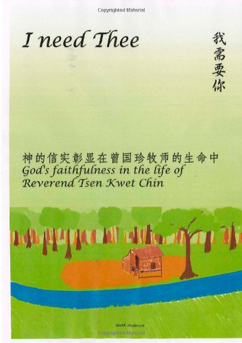 Download I need Thee: God's faithfulness in the life of Reverend Tsen Kwet Chin PDF