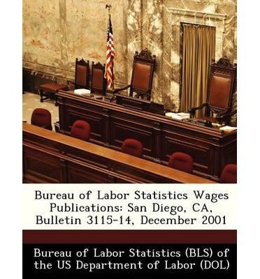 Download Bureau of Labor Statistics Wages Publications: San Diego, CA, Bulletin 3115-14, December 2001 (Paperback) - Common PDF