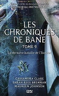 The Mortal Instruments, Les Chroniques de Bane, tome 9 : La dernière bataille de l'Institut  par Cassandra Clare