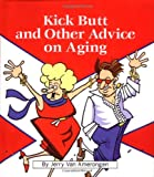 Kick Butt and Other Advice on Aging, Jerry Van Amerongen, 0740710656