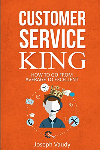 Customer Service King: How to go from average to excellent