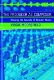 The Producer as Composer: Shaping the Sounds of Popular Music - Logic Music Production Software