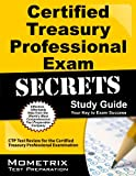 Certified Treasury Professional Exam Secrets Study Guide: CTP Test Review for the Certified Treasury Professional Examination