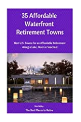 35 Affordable Waterfront Retirement Towns: Best U.S. Towns for an Affordable Retirement Along a Lake, River or Seacoast (The Best Places to Retire) (Volume 2) Paperback