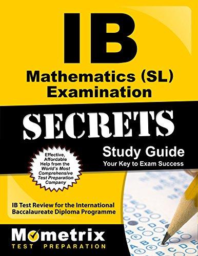 IB Mathematics (SL) Examination Secrets Study Guide: IB Test Review for the International Baccalaureate Diploma Programme (Secrets (Mometrix))