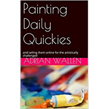 Painting Daily Quickies: and selling them online for the artistically challenged