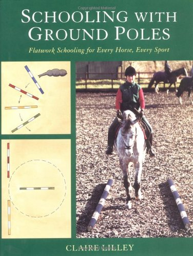Schooling with Ground Poles: Flatwork Schooling for Every Horse and Rider